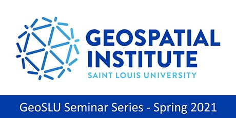 GeoSLU Seminar Series - Spring 2021 - Session #7 tickets