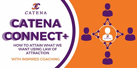 Catena Connect+ Presents:How To Attain What We Want Using Law of Attraction tickets