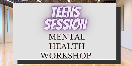 TEENS MENTAL HEALTH WORKSHOP tickets