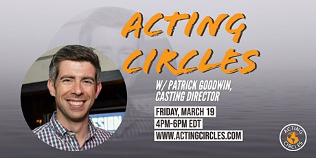 Acting Circles w/ Patrick Goodwin,  Casting Director tickets