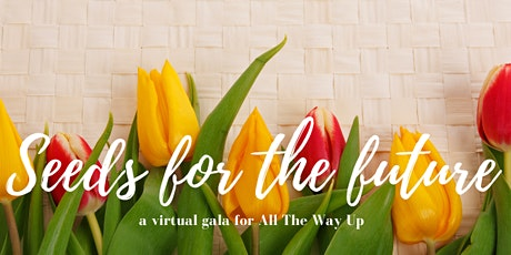 Seeds for the Future – A Virtual Gala for All The Way Up tickets