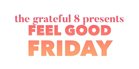 The Grateful 8 presents FEEL GOOD FRIDAY! tickets