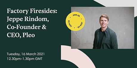 Factory Firesides: Jeppe Rindom, Co-Founder & CEO, Pleo tickets