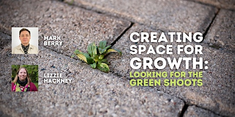 Creating Space for Growth: Looking for the Green Shoots  (Live Lunch #4) tickets