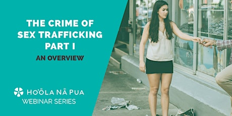 The Crime of Sex Trafficking: An Overview (Free, Public Webinar) tickets