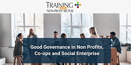 Good Governance in Non Profits, Co-ops and Social Enterprise - SOLD OUT tickets