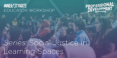 Social Justice In Learning Spaces 3: Performing Arts — Educator-targeted tickets