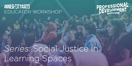 Social Justice In Learning Spaces 2: Visual Arts — targeted for Educators tickets