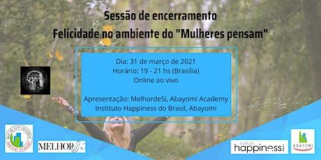 """Sessão de encerramento / Felicidade no ambiente do """"Mulheres pensam"""" bilhetes"""