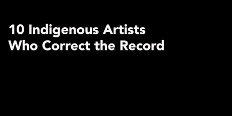10 Indigenous Artists Who Correct the Record tickets