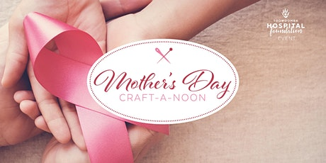 Mother's Day Craft-A-Noon tickets