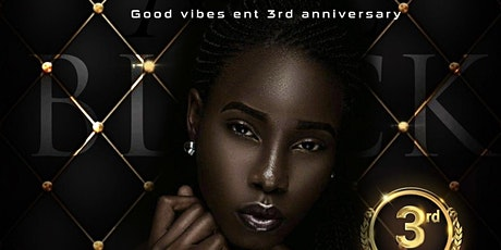 Good vibes Ent 3rd year anniversary tickets