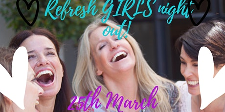 REFRESH GIRLS NIGHT OUT tickets