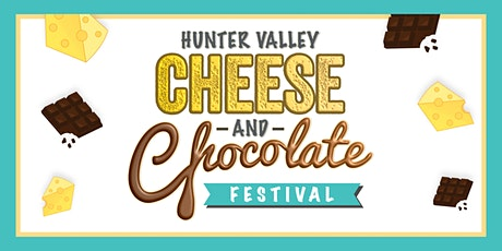 2021 Hunter Valley Cheese & Chocolate Festival tickets
