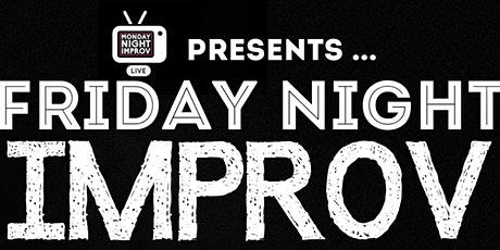 Monday Night Improv Presents:  FRIDAY NIGHT IMPROV tickets