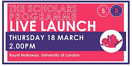 Scholars Programme Launch, 18 March 2.00pm, Royal Holloway, UoL tickets