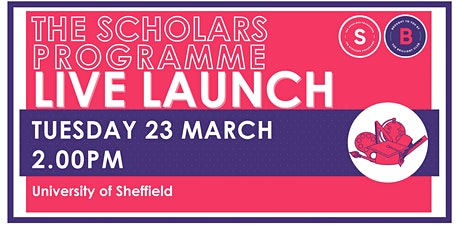 Scholars Programme Launch, 23 March 2.00pm, University of Sheffield tickets