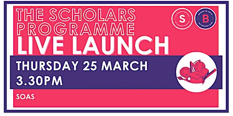 Scholars Programme Launch, 25 March 3.30pm, SOAS tickets