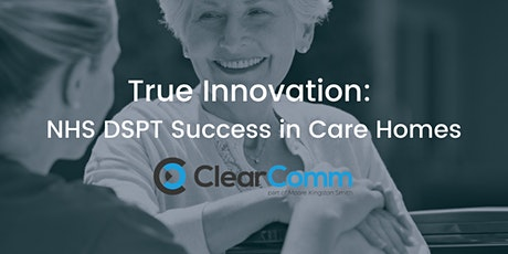 True Innovation: NHS DSPT Success in Care Homes tickets