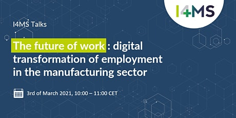 I4MS Talk: The digital transformation of employment in manufacturing tickets