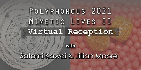 Virtual Reception for Polyphonous 2021: Mimetic Lives II tickets