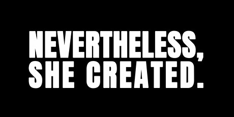 Opening Reception: Nevertheless, She Created. tickets