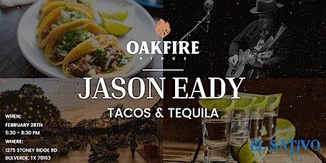 TACOS & TEQUILA  -  JASON EADY CONCERT & EL SATIVO TEQUILA TASTING tickets
