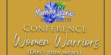 Morning Glories Women's Warrior Conference (Don't Grow Weary) tickets