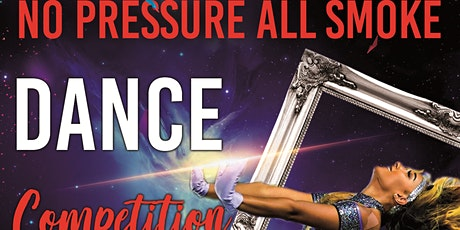 No Pressure All Smoke Dance Competition tickets