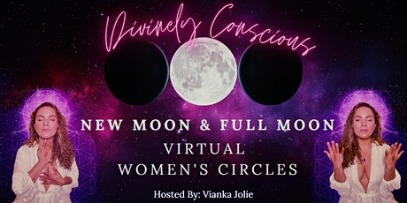 New Moon & Full Moon Women's Circle - Divinely Conscious tickets