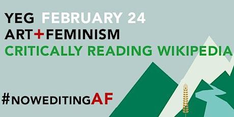 2021 YEG Art + Feminism: Critically Reading Wikipedia tickets