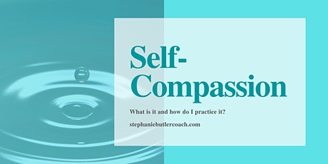 Self-Compassion, how to use it in your life. tickets