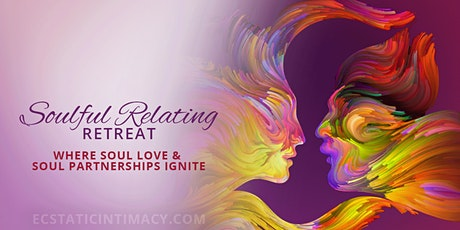 Soulful Relating Retreat  - An Intimacy Retreat for Singles and Couples tickets