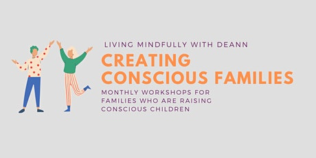 Creating Conscious Families Monthly Workshops tickets