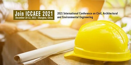 Civil, Architectural and Environmental Engineering(ICCAEE 2021) tickets