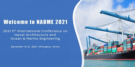 Conference on Naval Architecture and Ocean&Marine Engineering(NAOME 2021) tickets
