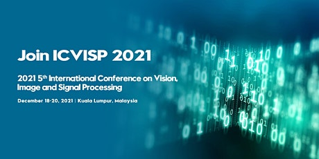 Conference on Vision, Image and Signal Processing (ICVISP 2021) tickets