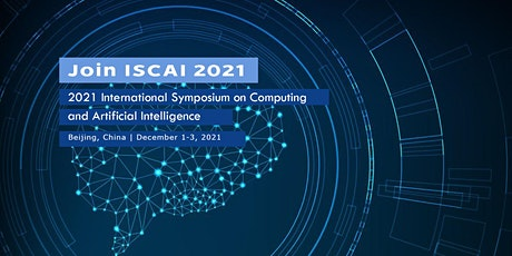 Symposium on Computing and Artificial Intelligence (ISCAI 2021) tickets