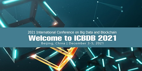 2021 3rd International Conference on Big Data and Blockchain(ICBDB 2021) tickets