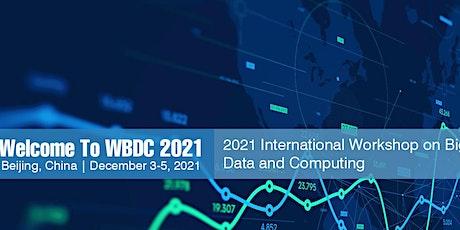 2021 3rd International Workshop on Big Data and Computing(WBDC 2021) tickets