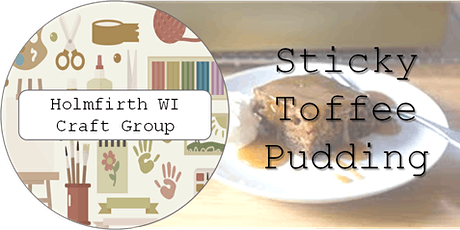 Holmfirth WI Craft Evening: Sticky Toffee Pudding tickets