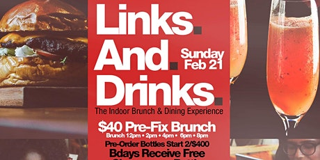 Links N Drinks,  Sunday 2hr Open Bar Brunch, Bdays FREE Champagne Bottle tickets