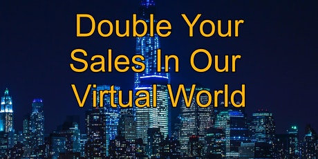 Double Your Sales In Our  Virtual World tickets