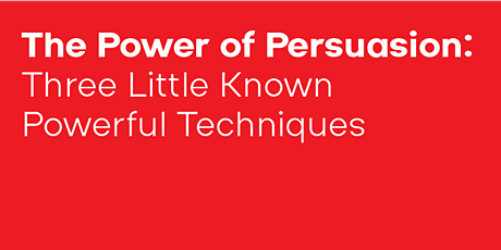 The Power of Persuasion: Three Little Known Powerful Techniques tickets