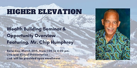 Higher Elevation - Wealth Building Seminar featuring Mr. Chip Humphrey tickets