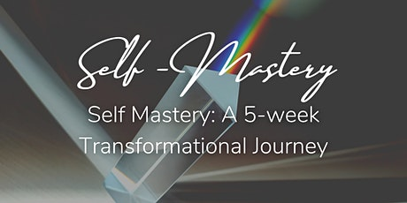 Self Mastery - A 5 Week Transformational Journey tickets
