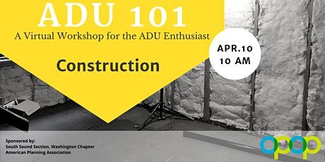 ADU 101: A Virtual Workshop for the ADU Enthusiast // Construction tickets