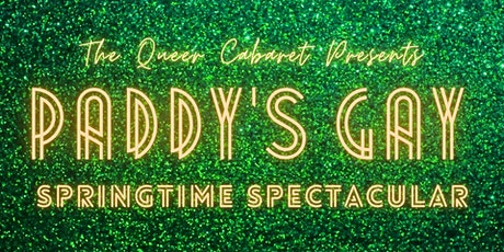The Queer Cabaret: Paddy's Gay Springtime Spectacular tickets