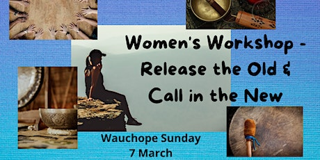 Wauchope - Women's Workshop -  Release the Old & Call in the New tickets