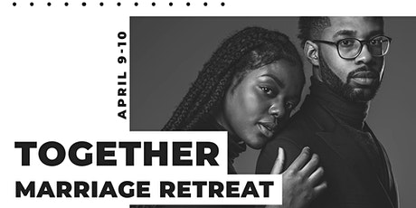 TOGETHER : Uncommon Marriage Retreat tickets